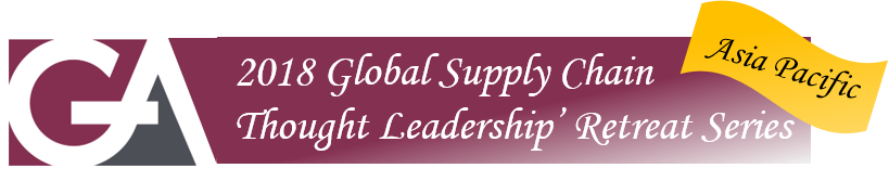 2018 GA Global Supply Chain 'Thought Leadership' Retreat Series - Asia Pacific