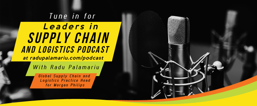 Leaders in Supply Chain and Logistics Podcast with Radu Palamariu